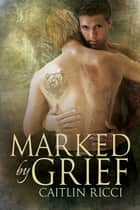 Marked by Grief ebook by Caitlin Ricci
