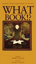 What Book!? ebook by Gary Gach,Peter Coyote