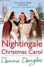 A Nightingale Christmas Carol - (Nightingales 8) ebook by Donna Douglas