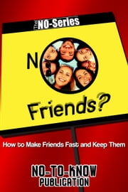 No Friends?: How to Make Friends Fast and Keep Them ebook by No-To-Know Publication