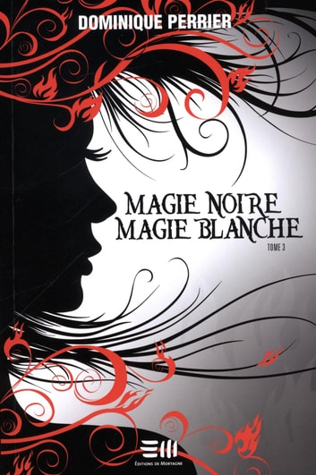 Magie noire magie blanche - Tome 3 ebook by Dominique Perrier