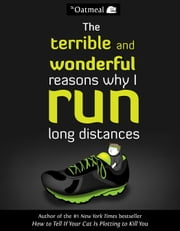 The Terrible and Wonderful Reasons Why I Run Long Distances ebook by The Oatmeal,Matthew Inman