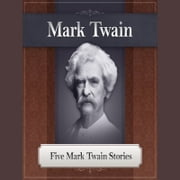 Five Mark Twain Stories - Featuring The Notorious Jumping Frog of Calaveras County audiobook by Mark Twain