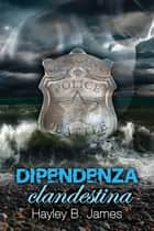 Dipendenza clandestina ebook by Hayley B. James, Olivia Marusi