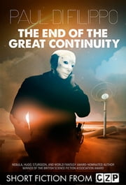 The End of the Great Continuity ebook by Paul Di Filippo