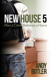 New House 5: How a dorm becomes a home ebook by Andy Butler