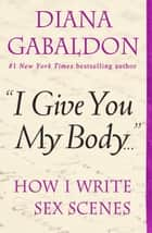 I Give You My Body ebook by Diana Gabaldon