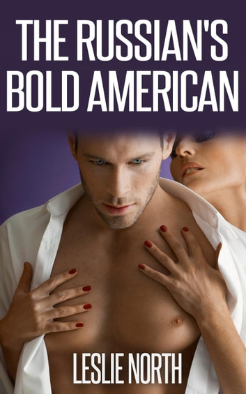 The Russian's Bold American - The Fedosov Family Series, #2 ebook by Leslie North