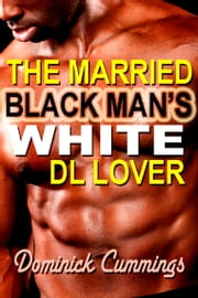 The Married Black Man's White DL Lover ebook by Dominick Cummings
