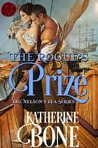 The Rogue's Prize - Nelson's Tea Series, #3 ebook by Katherine Bone