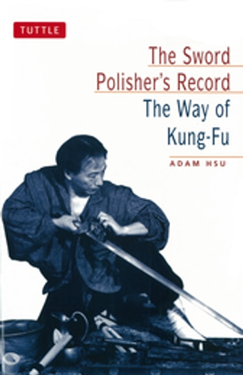 Sword Polisher's Record - The Way of Kung-Fu ebook by Adam Hsu