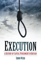 Execution - A History of Capital Punishment in Britain ebook by Simon Webb