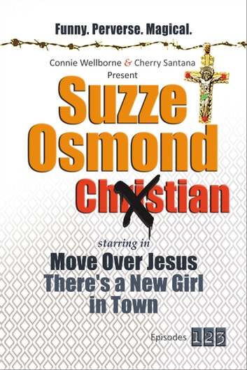 Suzze Osmond Ex-Christian, Move Over Jesus There's a New Girl in Town (E 1-2-3) ebook by Constance Wellborne