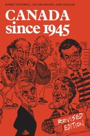 Canada Since 1945 ebook by Robert Bothwell,Ian  Drummond,John English