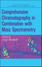 Comprehensive Chromatography in Combination with Mass Spectrometry ebook by Luigi Mondello