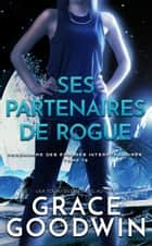 Ses Partenaires de Rogue ebook by Grace Goodwin