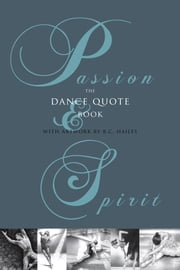 Passion & Spirit: The Dance Quote Book ebook by Brian C. Hailes,Sandra Emile