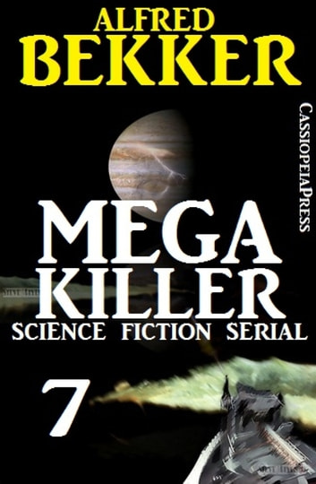 Mega Killer 7 (Science Fiction Serial) - Cassiopeiapress Spannung ebook by Alfred Bekker
