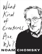 What Kind of Creatures Are We? 電子書籍 by Noam Chomsky