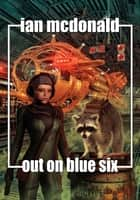 Out on Blue Six eBook by Ian McDonald