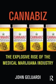 Cannabiz - The Explosive Rise of the Medical Marijuana Industry ebook by John Geluardi