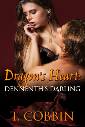 Dragon's Heart: Dennenth's Darling ebook by T. Cobbin