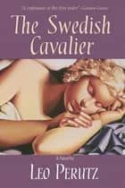 The Swedish Cavalier - A Novel ebook by Leo Perutz, John Brownjohn