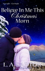 Believe In Me This Christmas Morn ebook by L.A. Sartor
