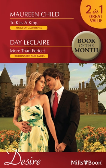 To Kiss A King/More Than Perfect ebook by Maureen Child,Day Leclaire