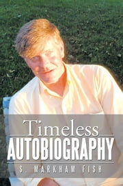 Timeless Autobiography ebook by S. Markham Fish