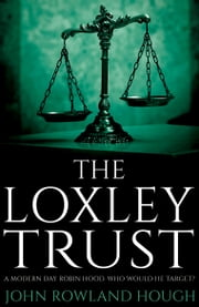 The Loxley Trust - A modern-day Robin Hood ebook by John Rowland Hough