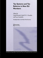 Tax Systems and Tax Reforms in New EU Member States ebook by Luigi Bernardi, Mark Chandler, Luca Gandullia