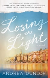 Losing the Light - A Novel ebook by Andrea Dunlop