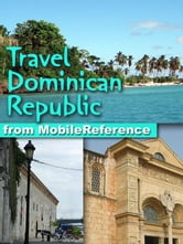 Travel Dominican Republic: Illustrated Guide, Phrasebook & Maps (Mobi Travel) ebook by MobileReference