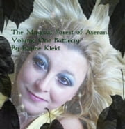 The Magical Forest of Aseran - Volume One: Battlecry ebook by Elaine Kleid