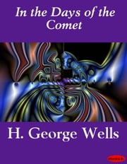 In the Days of the Comet ebook by H. George Wells