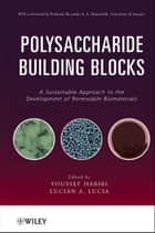 Polysaccharide Building Blocks ebook by Youssef Habibi,Lucian A. Lucia