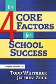 4 CORE Factors for School Success ebook by Jeffrey Zoul,Todd Whitaker
