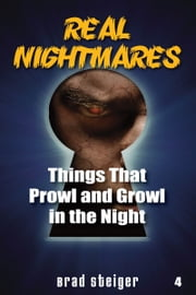 Real Nightmares (Book 4) - Things That Prowl and Growl in the Night ebook by Brad Steiger