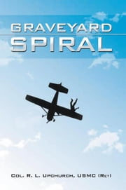 Graveyard Spiral ebook by Col. R. L. Upchurch, USMC (Ret)