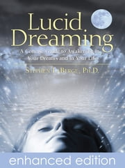 Lucid Dreaming - A Concise Guide to Awakening in Your Dreams and in Your Life ebook by Stephen LaBerge, Ph.D.