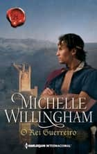 O rei guerreiro ebook by Michelle Willingham