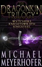 The Dragonkin Trilogy ebook by Michael Meyerhofer