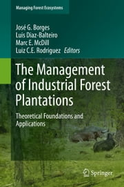 The Management of Industrial Forest Plantations - Theoretical Foundations and Applications ebook by José G. Borges,Luis Diaz-Balteiro,Marc E. McDill,Luiz C.E. Rodriguez