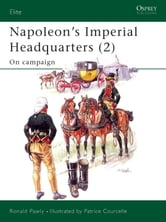 Napoleon's Imperial Headquarters (2) - On campaign ebook by Ronald Pawly