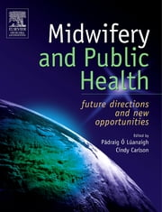 Midwifery and Public Health E-Book - Future Directions and New Opportunities ebook by Padraig O'Luanaigh, MSc(Psych), BSc(Hons),...