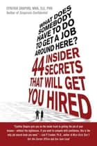 What Does Somebody Have to Do to Get A Job Around Here? - 44 Insider Secrets That Will Get You Hired ebook by Cynthia Shapiro