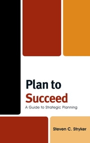 Plan to Succeed - A Guide to Strategic Planning ebook by Steven C. Stryker