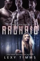 Archaic - Reverse Harem Series, #2 ebook by Lexy Timms