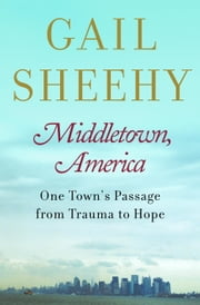 Middletown, America - One Town's Passage from Trauma to Hope ebook by Gail Sheehy